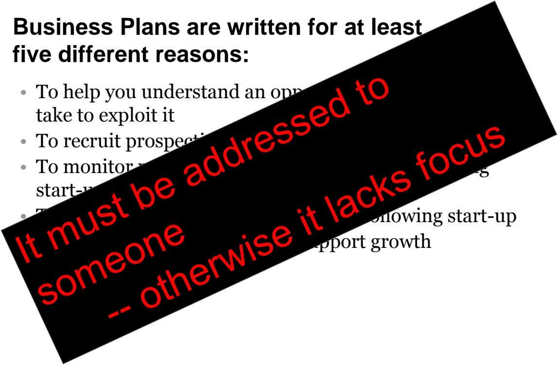 Business Plans are written for at least five different reasons: • To help you understand an