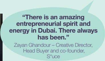 """There is an amazing entrepreneurial spirit and energy in Dubai. There always has been."" Zayan"