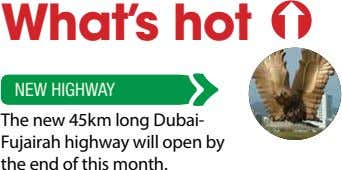 What's hot NEW HIGHWAY The new 45km long Dubai- Fujairah highway will open by the