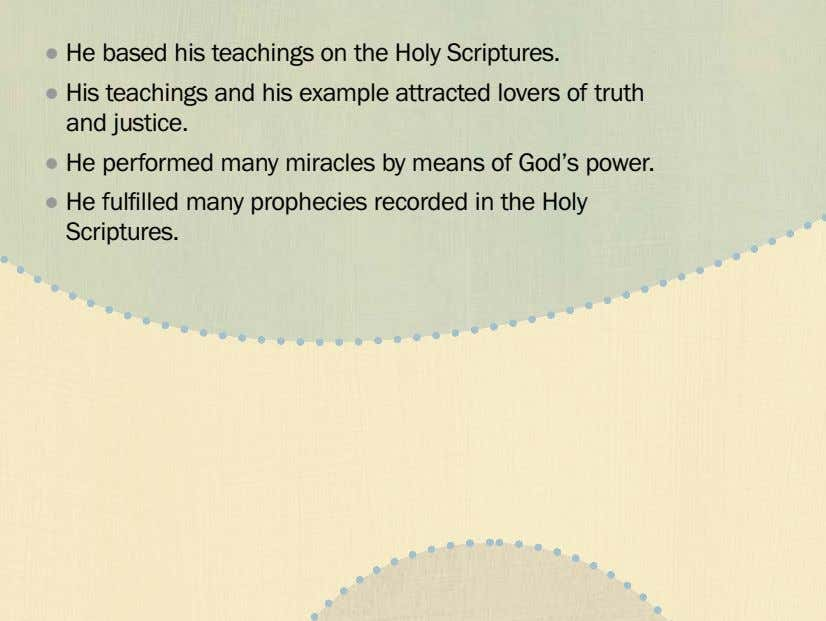 ˙ He based his teachings on the Holy Scriptures. ˙ His teachings and his example