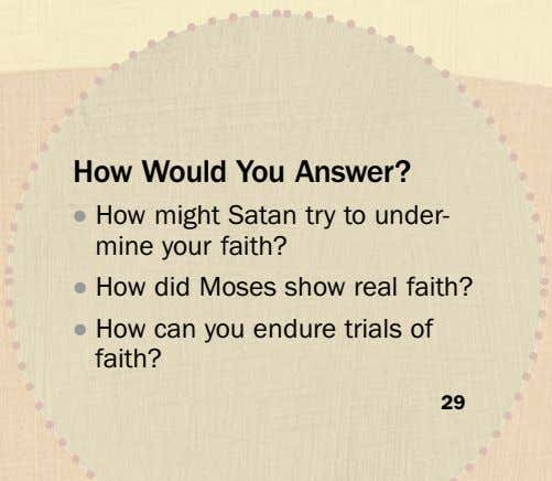 How Would You Answer? ˙ How might Satan try to under- mine your faith? ˙
