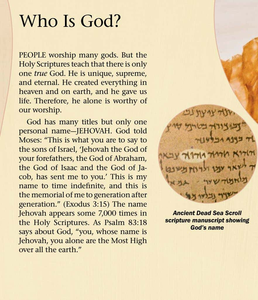 Who Is God? PEOPLE worship many gods. But the Holy Scriptures teach that there is