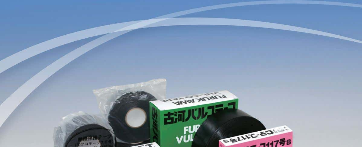FURUKAWA ELECTRIC TAPE LIVING OUR ADVANCED TECHNOLOGIES Every type of Furukawa Electric tape is a high-quality