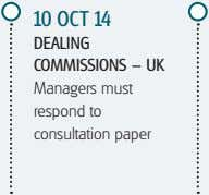 10 OCT 14 DEALING COMMISSIONS – UK Managers must respond to consultation paper