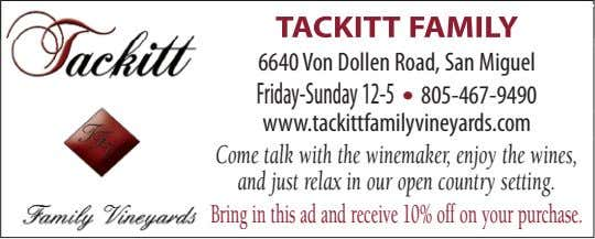 TACKITT FAMILY 6640 von Dollen Road, san miguel Friday-sunday 12-5 • 805-467-9490 www.tackittfamilyvineyards.com