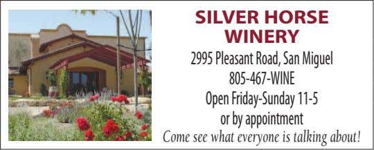 SILVER HORSE WINERY 2995Pleasant Road, sanmiguel 805-467-WiNe openFriday-sunday 11-5 or by appointment Come see what