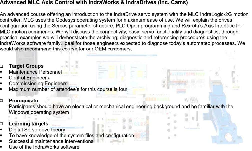 Advanced MLC Axis Control with IndraWorks & IndraDrives (Inc. Cams) An advanced course offering an