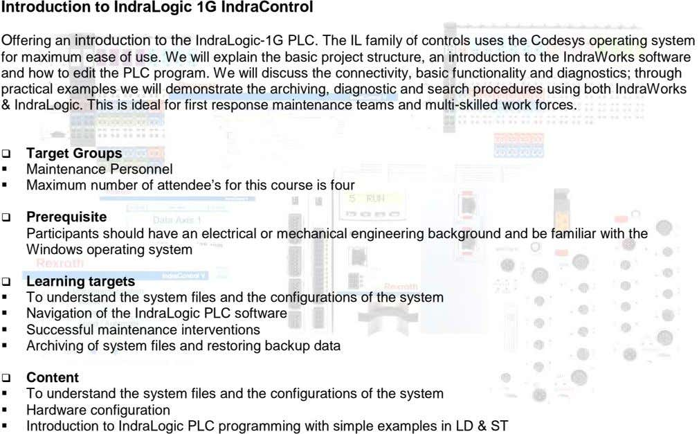Introduction to IndraLogic 1G IndraControl Offering an introduction to the IndraLogic-1G PLC. The IL family