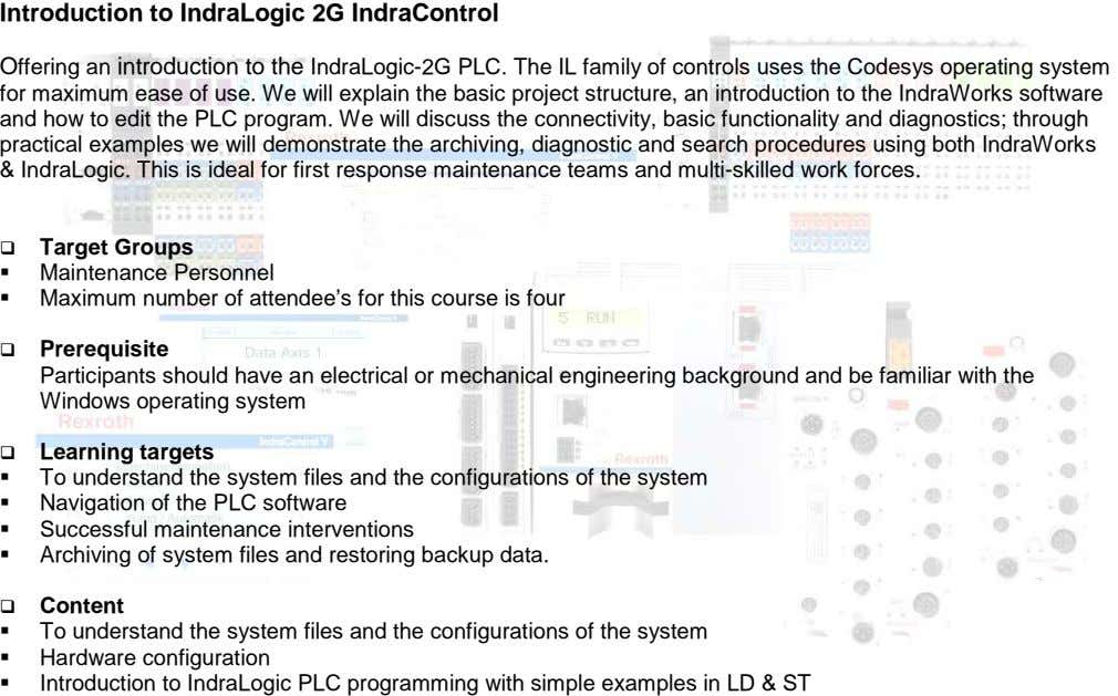 Introduction to IndraLogic 2G IndraControl Offering an introduction to the IndraLogic-2G PLC. The IL family
