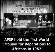 APSP held the first World Tribunal for Reparations to Africans in 1982