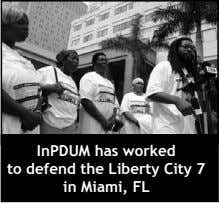 InPDUM has worked to defend the Liberty City 7 in Miami, FL