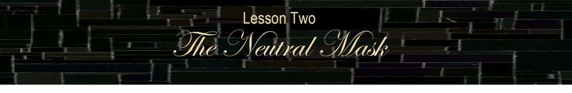 Lesson Two The Neutral Mask