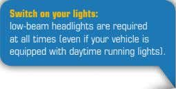 Switch on your lights: low-beam headlights are required at all times (even if your vehicle