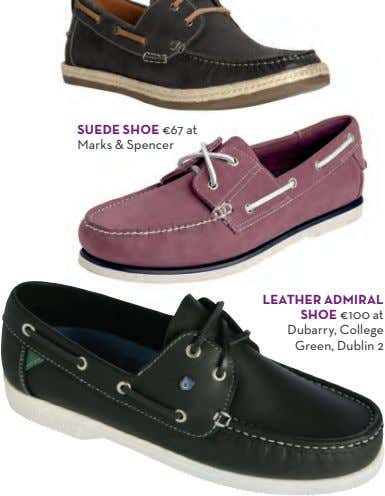 SUEDE SHOE €67 at Marks & Spencer LEATHER ADMIRAL SHOE €100 at Dubarry, College Green,