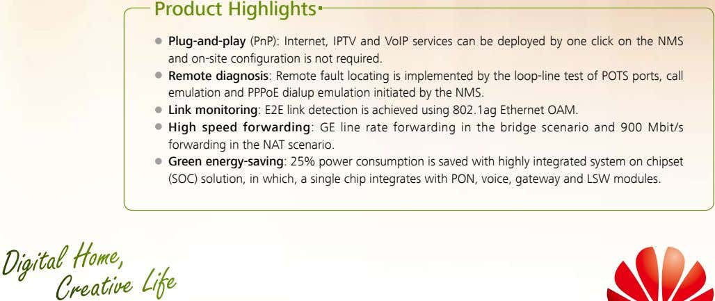 Product Highlights z Plug-and-play (PnP): Internet, IPTV and VoIP services can be deployed by one
