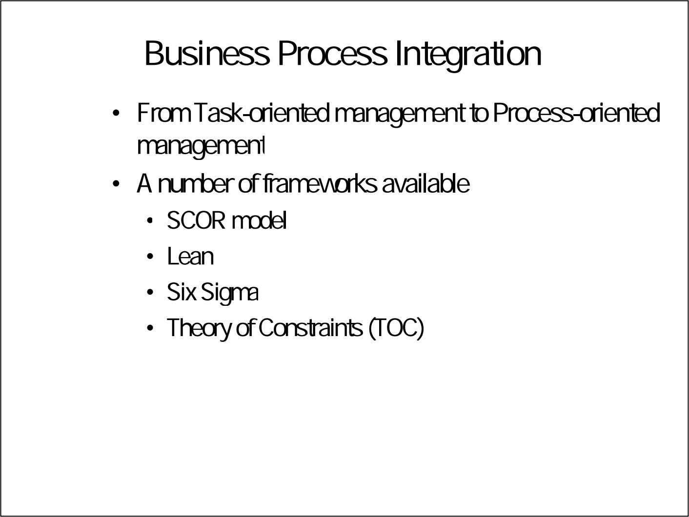 Business Process Integration • From Task-oriented management to Process-oriented management • A number of