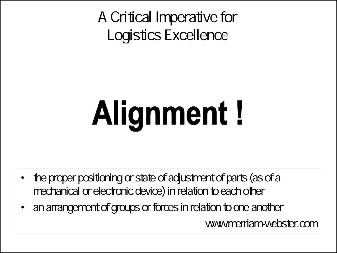 A Critical Imperative for Logistics Excellence • the proper positioning or state of adjustment of