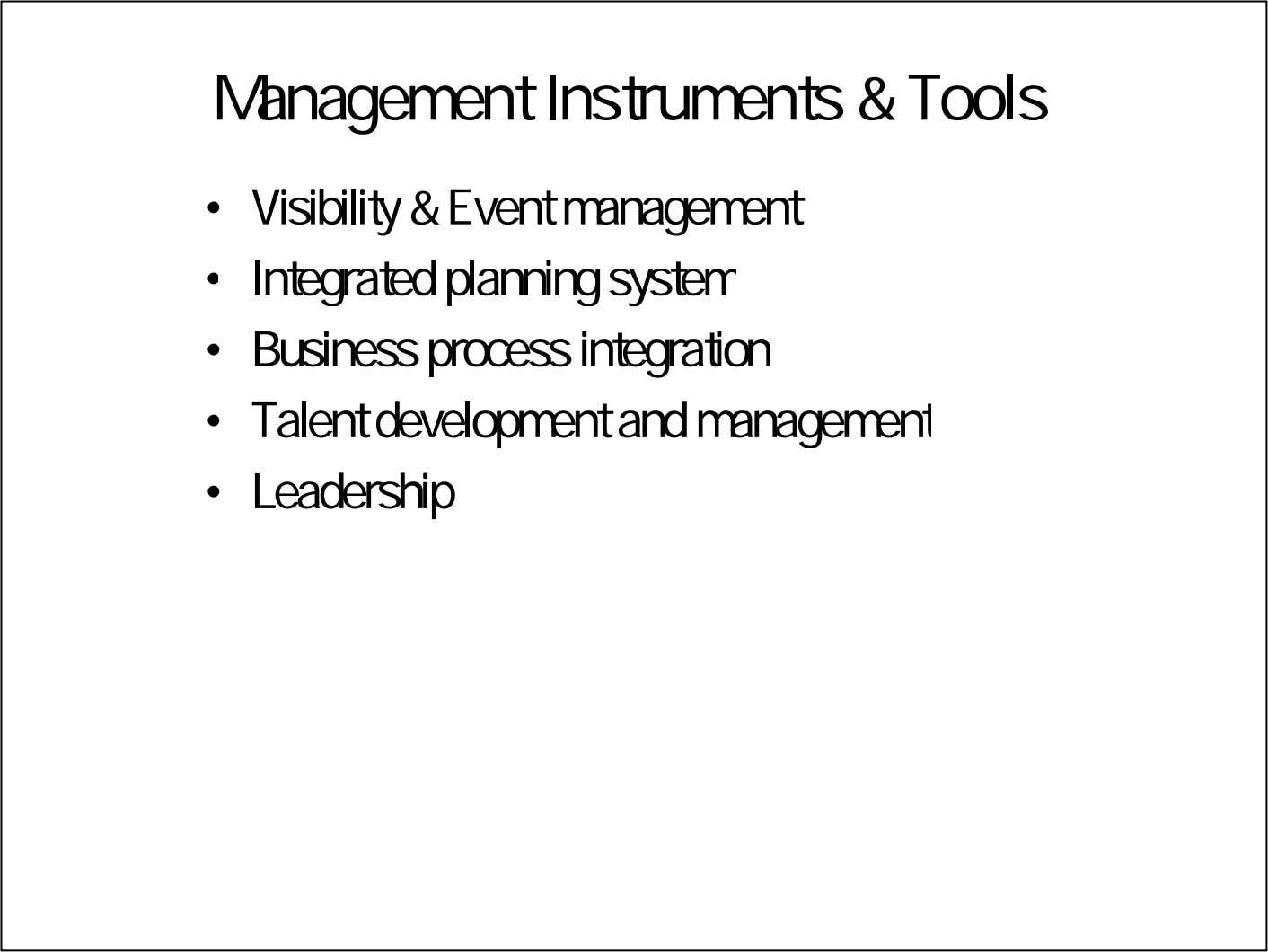 Management Instruments & Tools • Visibility & Event management • Integrated planning system • Business