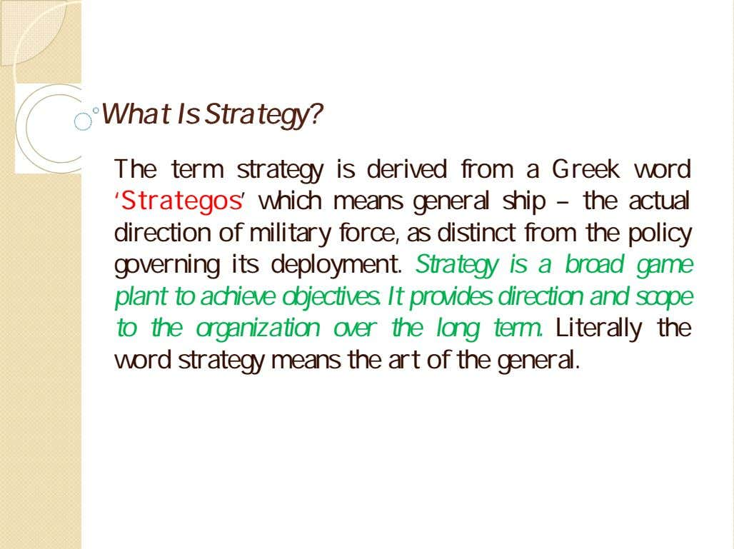 WhatWhat IsIs Strategy?Strategy? The term strategy is derived from a Greek word 'Strategos' which means