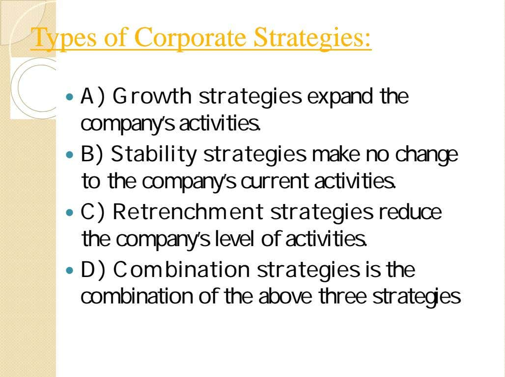 TypesTypes ofof CorporateCorporate Strategies:Strategies:  A) Growth strategies expand the company's activities.