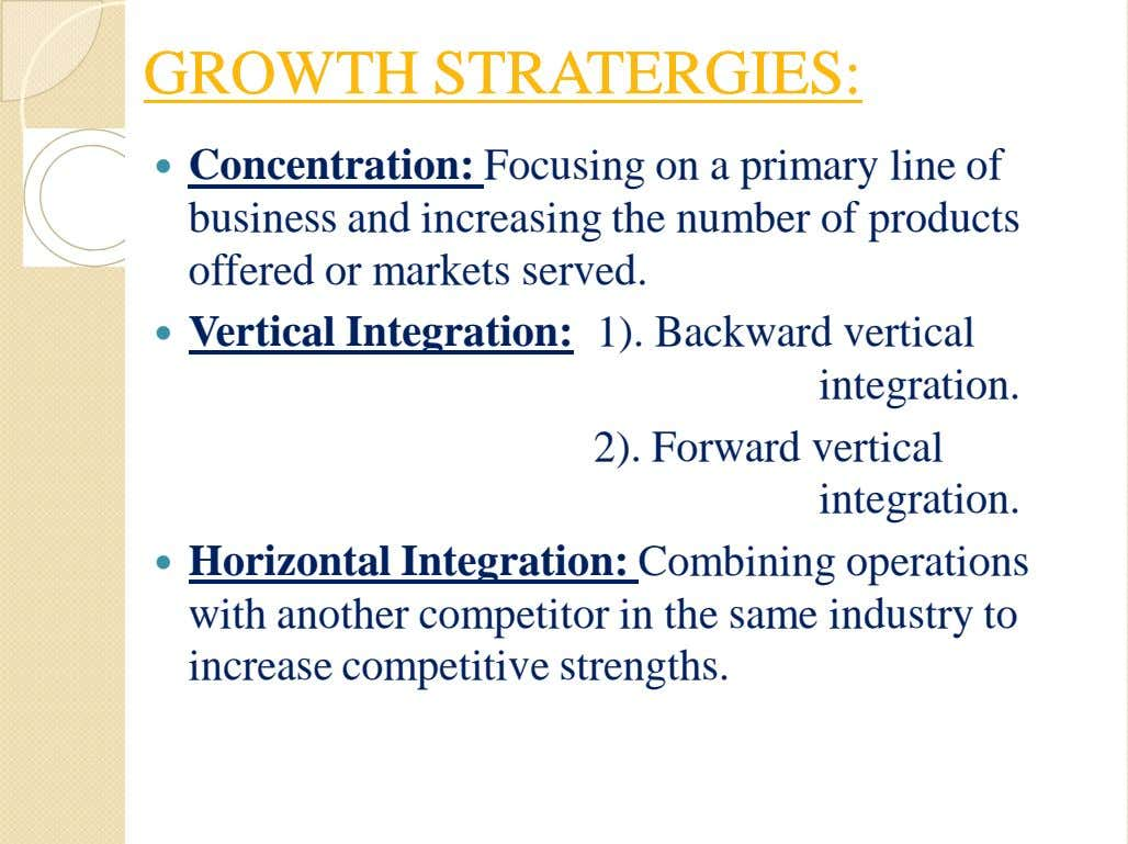GROWTHGROWTH STRATERGIES:STRATERGIES:  Concentration: Focusing on a primary line of business and increasing the