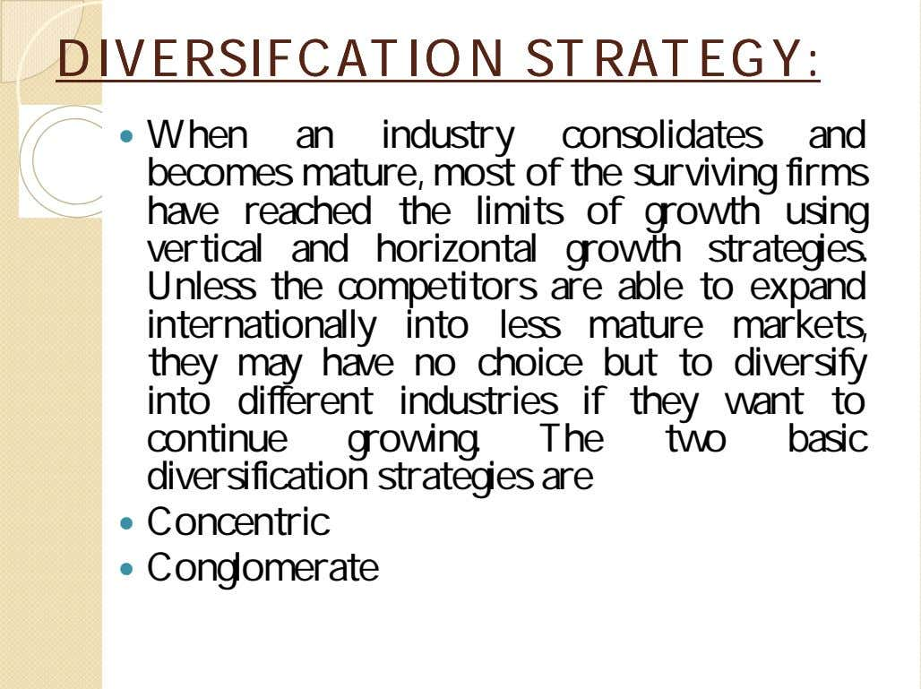 DIVERSIFCATIONDIVERSIFCATION STRATEGY:STRATEGY:  When an industry consolidates and becomes mature, most of the