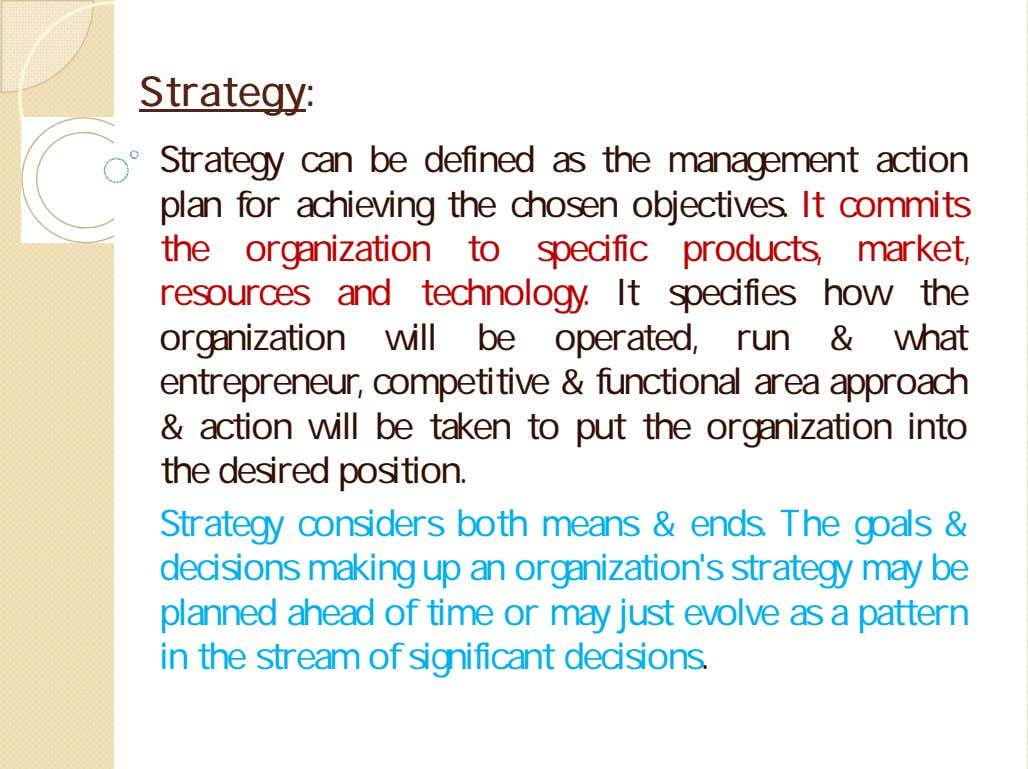 StrategyStrategy:: Strategy can be defined as the management action plan for achieving the chosen objectives.