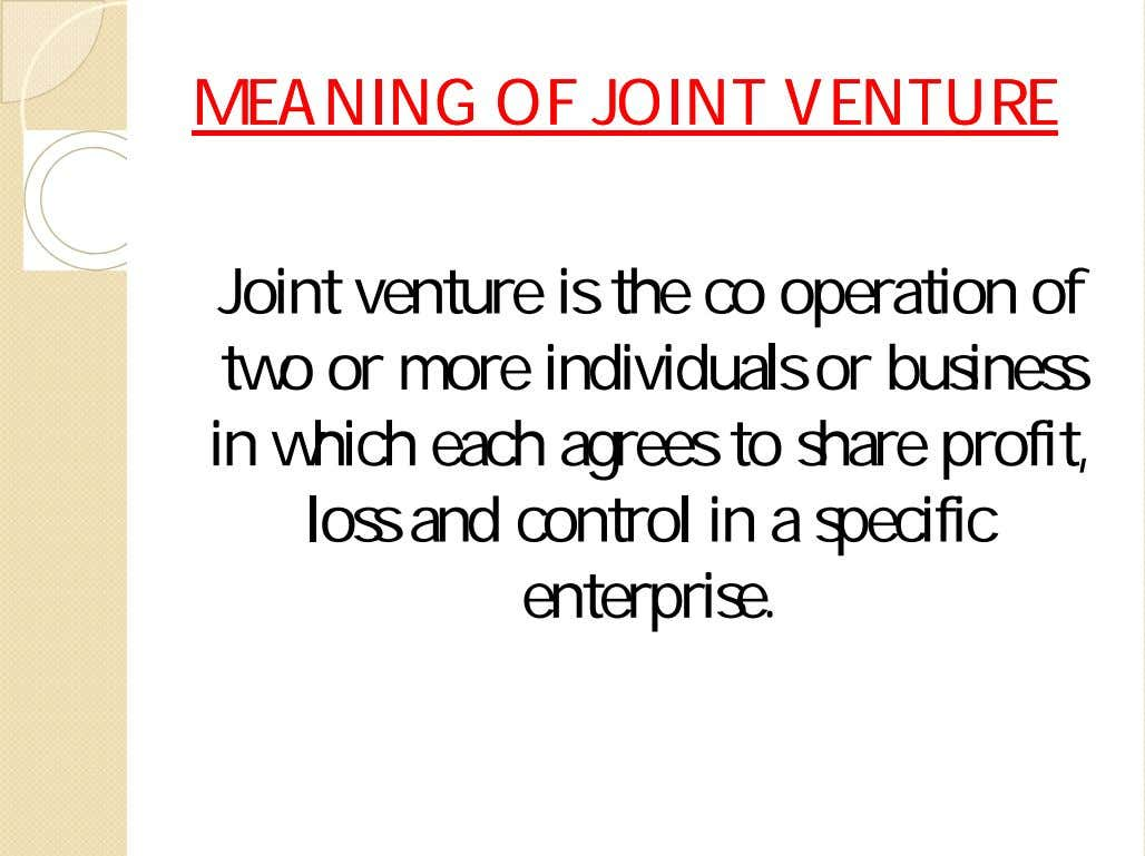 MEANINGMEANING OFOF JOINTJOINT VENTUREVENTURE Joint venture is the co operation of two or more individuals