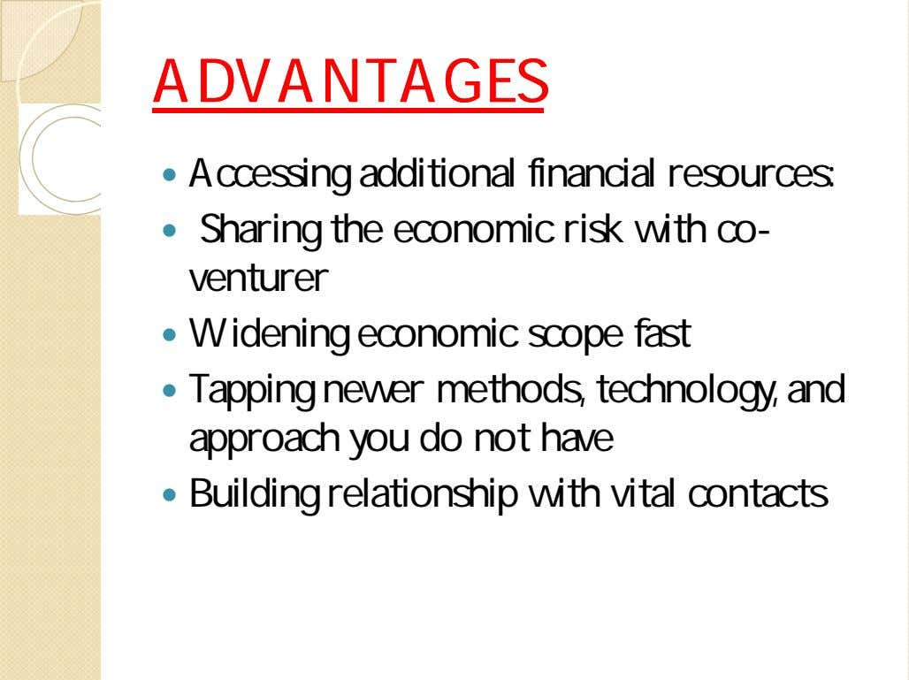 ADVANTAGESADVANTAGES  Accessing additional financial resources:  Sharing the economic risk with co- venturer 