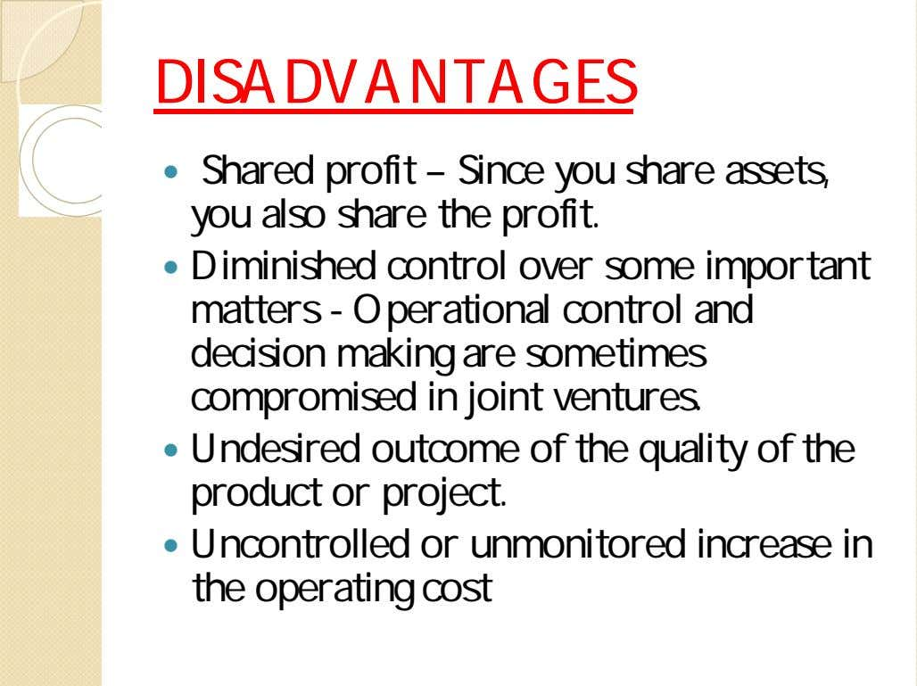 DISADVANTAGESDISADVANTAGES  Shared profit – Since you share assets, you also share the profit. 