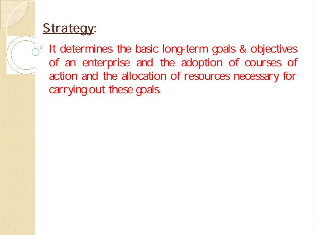 StrategyStrategy:: It determines the basic long-term goals & objectives of an enterprise and the adoption