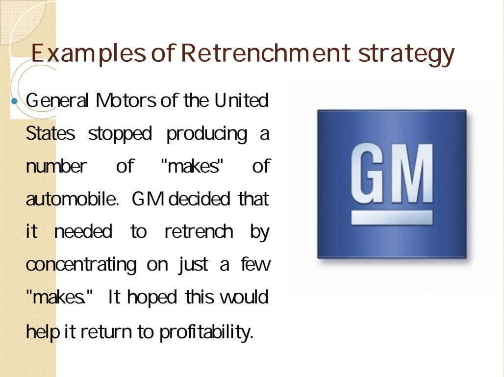 ExamplesExamples ofof RetrenchmentRetrenchment strategystrategy  General Motors of the United States stopped