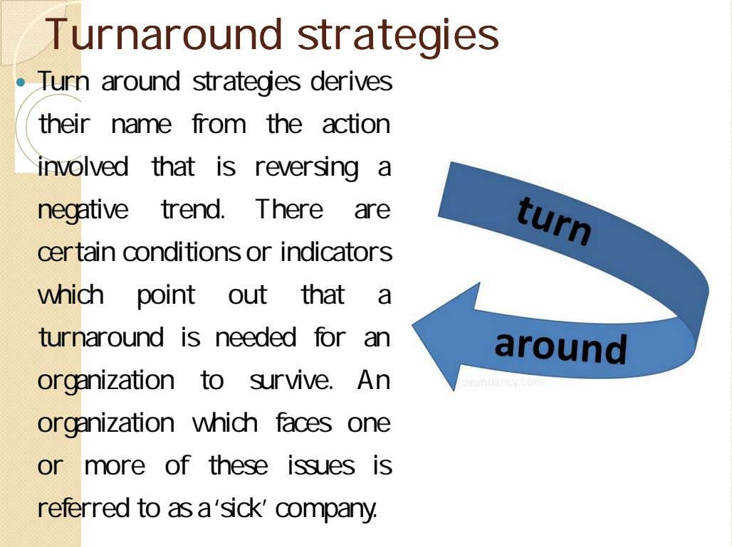 TurnaroundTurnaround strategiesstrategies  Turn around strategies derives their name from the action involved that