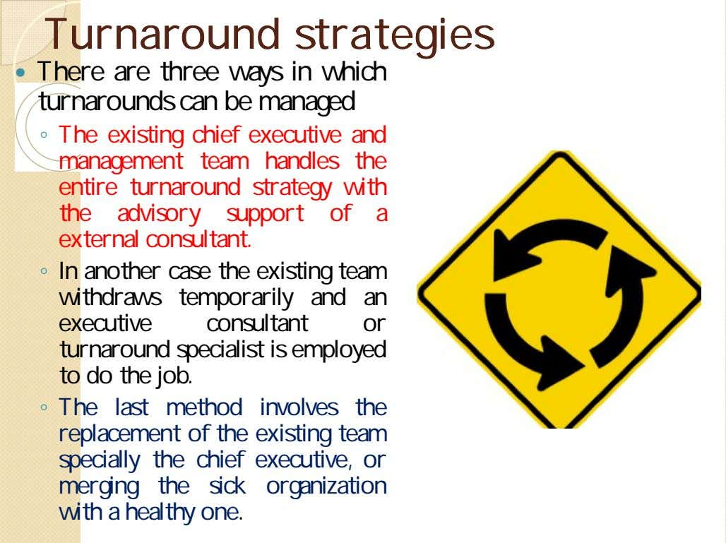 TurnaroundTurnaround strategiesstrategies  There are three ways in which turnarounds can be managed ◦ The