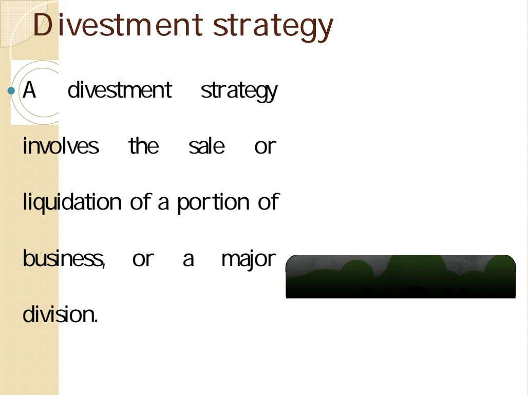 DivestmentDivestment strategystrategy  A divestment strategy involves the sale or liquidation of a portion of