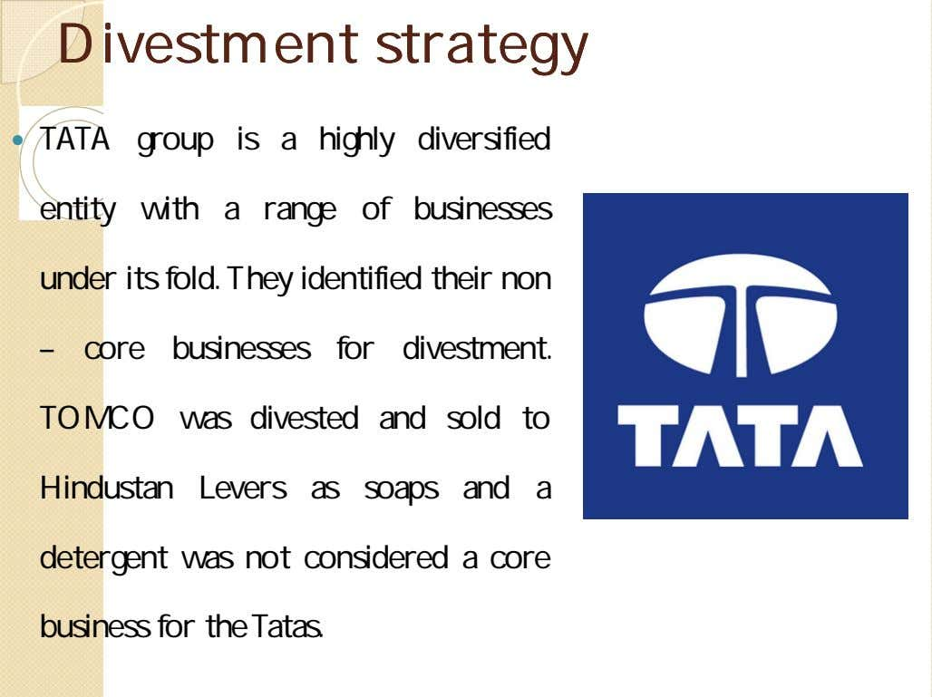 DivestmentDivestment strategystrategy  TATA group is a highly diversified entity with a range of businesses