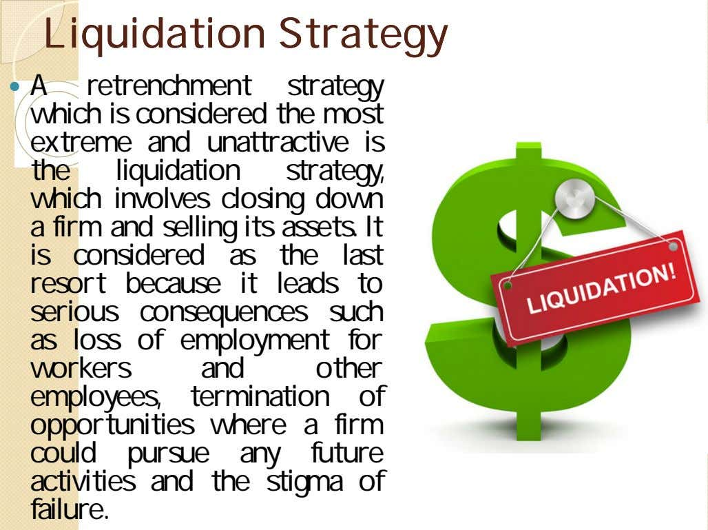 LiquidationLiquidation StrategyStrategy  A retrenchment strategy which is considered the most extreme and