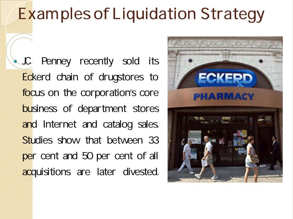 ExamplesExamples ofof LiquidationLiquidation StrategyStrategy  JC Penney recently sold its Eckerd chain of drugstores