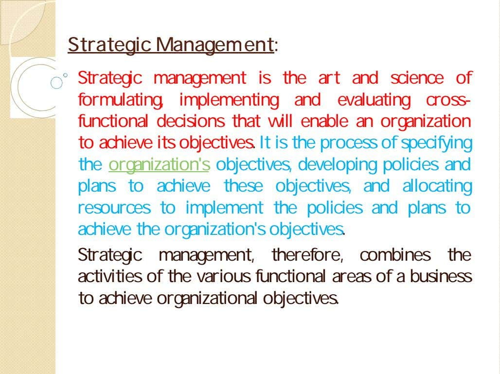 StrategicStrategic ManagementManagement:: Strategic management is the art and science of formulating, implementing and