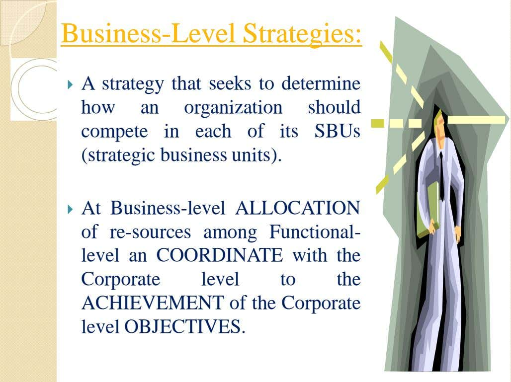 BusinessBusiness--LevelLevel Strategies:Strategies:  A strategy that seeks to determine how an organization should