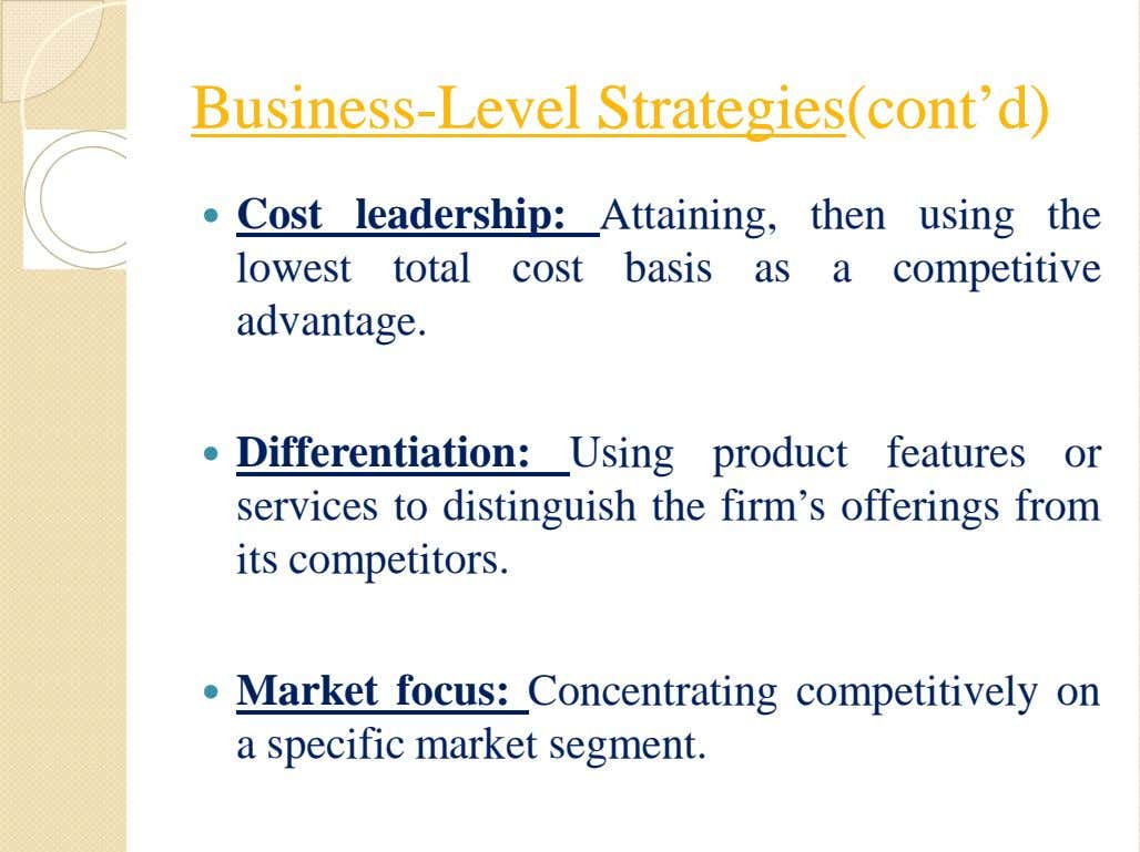 BusinessBusiness--LevelLevel StrategiesStrategies(cont'd)(cont'd)  Cost leadership: Attaining, then using the