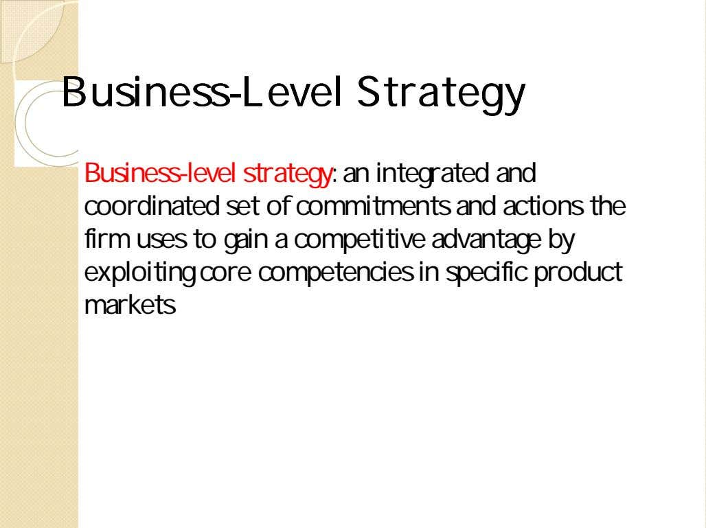 BusinessBusiness--LevelLevel StrategyStrategy Business-level strategy: an integrated and coordinated set of commitments