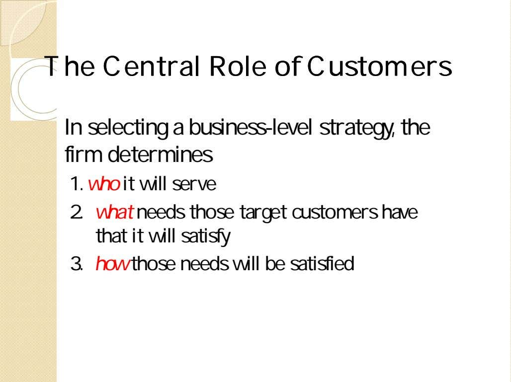 TheThe CentralCentral RoleRole ofof CustomersCustomers In selecting a business-level strategy, the firm determines 1.