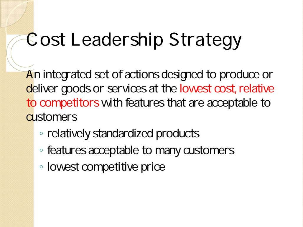 CostCost LeadershipLeadership StrategyStrategy An integrated set of actions designed to produce or deliver goods or