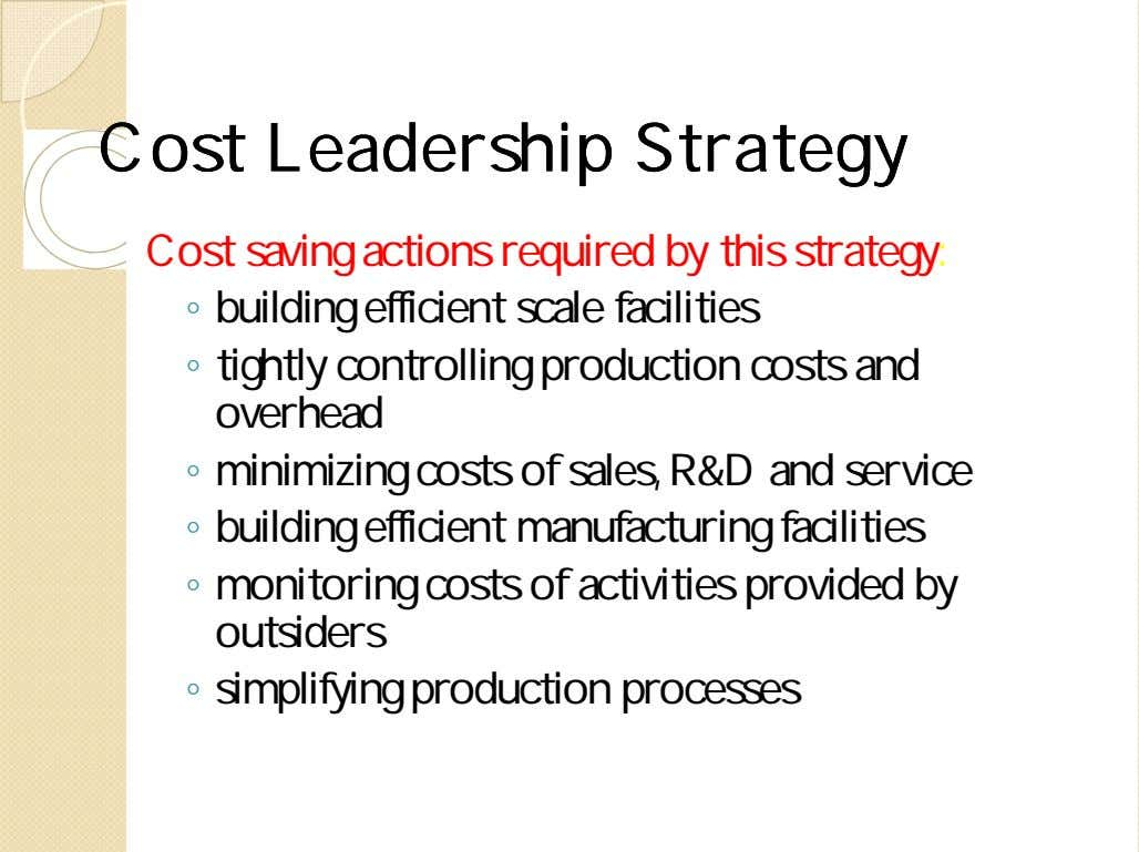CostCost LeadershipLeadership StrategyStrategy Cost saving actions required by this strategy: ◦ building efficient