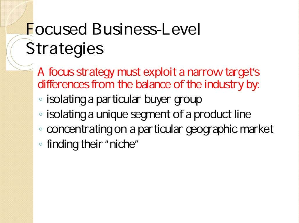 FocusedFocused BusinessBusiness--LevelLevel StrategiesStrategies A focus strategy must exploit a narrow target's