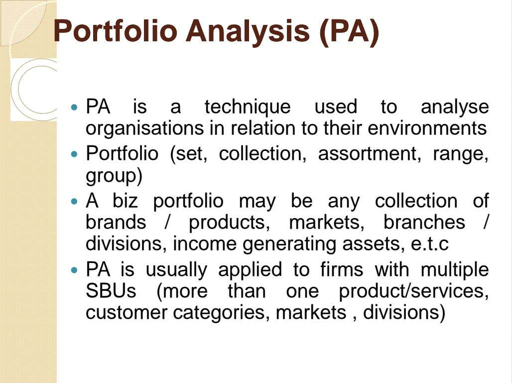 PortfolioPortfolio AnalysisAnalysis (PA)(PA)  PA is a technique used to analyse organisations in relation to