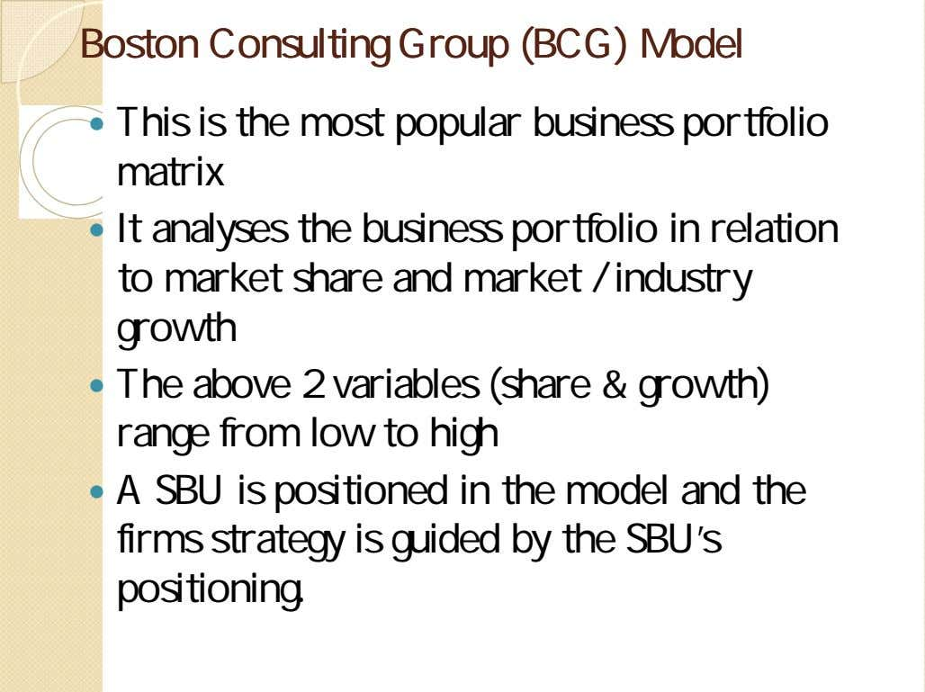BostonBoston ConsultingConsulting GroupGroup (BCG)(BCG) ModelModel  This is the most popular business portfolio