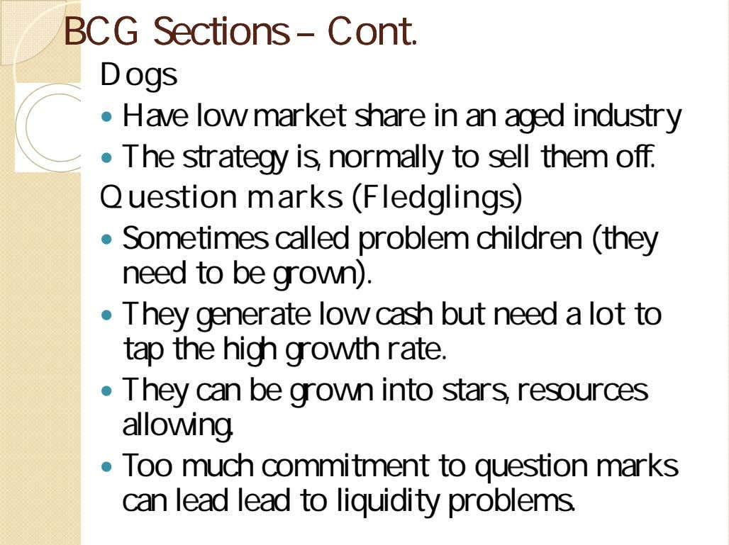 BCGBCG SectionsSections –– Cont.Cont. Dogs  Have low market share in an aged industry 