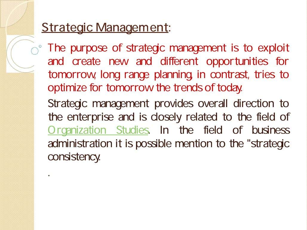 StrategicStrategic ManagementManagement:: The purpose of strategic management is to exploit and create new and different